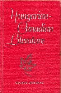 Hungarian-Canadian Literature: Bisztray, George