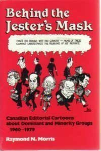 9780802058065: Behind the Jester's Mask: Canadian Editorial Cartoons About Dominant and Minority Groups, 1960-1979