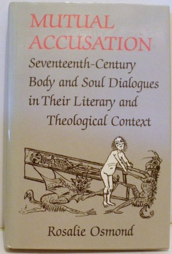 9780802058430: Mutual Accusation: Seventeenth-Century Body and Soul Dialogues in Their Literary and Theological Content