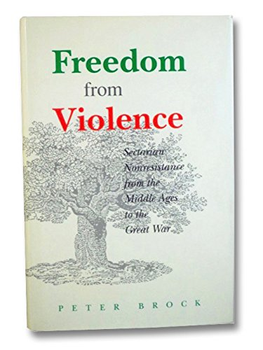 9780802058799: Freedom from Violence: Sectarian Nonresistance from the Middle Ages to the Great War