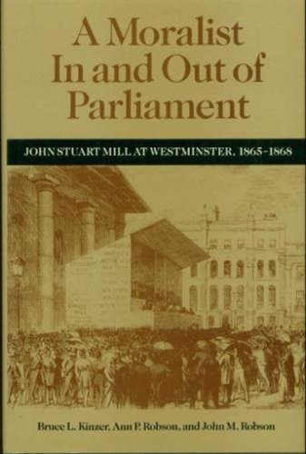 A Moralist In and Out of Parliament: John Stuart Mill at Westminster, 1865-1868: KINZER, BRUCE L., ...
