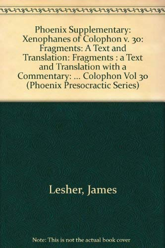 9780802059901: Xenophanes of Colophon: Fragments : a Text and Translation with a Commentary: Xenophanes of Colophon Vol 30 (Phoenix Presocractic Series)