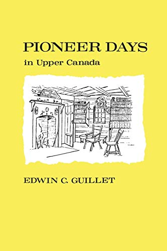Pioneer Days in Upper Canada: Guillet, Edwin C.