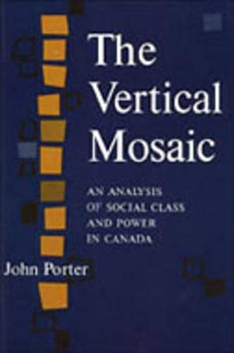 The Vertical Mosaic: An Analysis of Social Class and Power in Canada (Studies in the Structure of Power: Decision-Making in Canada) (0802060552) by Porter, John