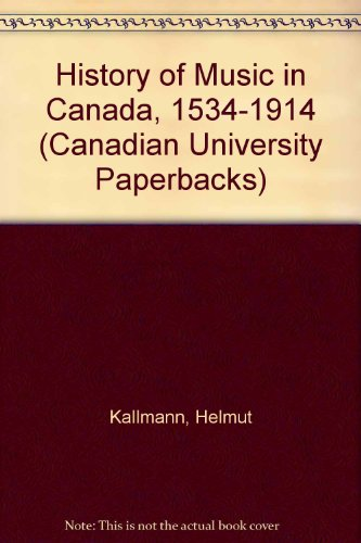A History of Music in Canada 1534 - 1914