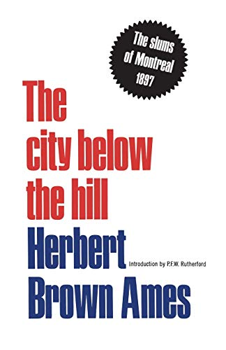 9780802061423: The City Below The Hill: The Slums of Montreal, 1897 (Heritage)
