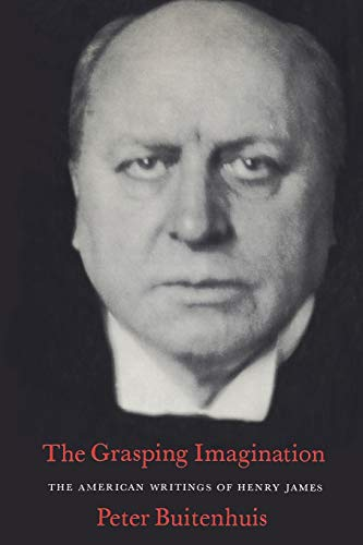 The Grasping Imagination: The American Writings of Henry James (Heritage): Buitenhuis, Peter ...