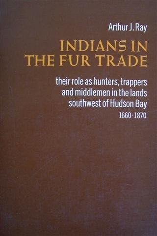 Indians in the Fur Trade: Their Role As Trappers, Hunters, & Middle Man in the Lands Southwest ...