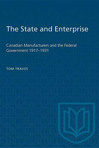 The State and Enterprise: Canadian Manufacturing and: Traves, Tom