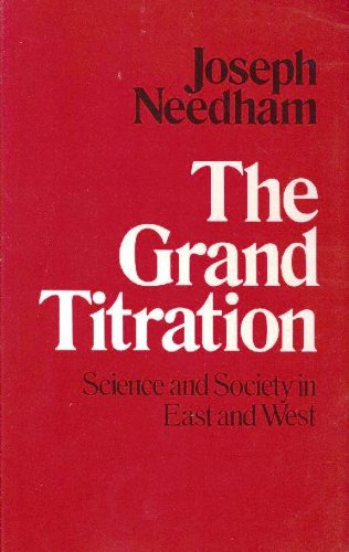 9780802063595: The Grand Titration-Science and Society in East and West