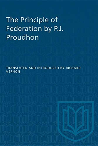 The principle of federation: Proudhon, P.-J