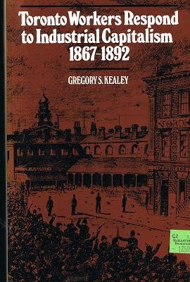9780802063939: Toronto workers respond to industrial capitalism, 1867-1892