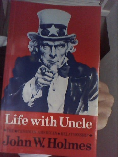 Life with Uncle: The Canadian-American Relationship