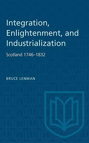 Integration, Enlightenment and Industrialization: Scotland, 1746-1832: B. Lenman
