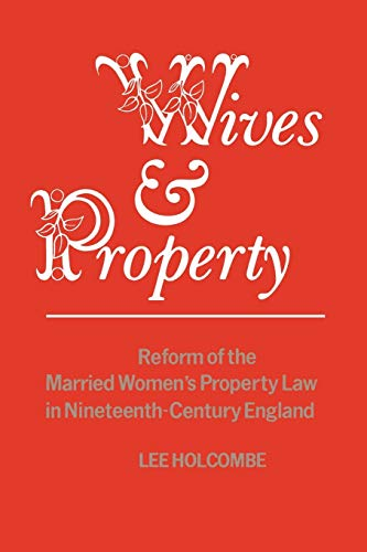 Wives and Property: Reform of the Married Women's Property Law in Nineteenth-Century England: ...