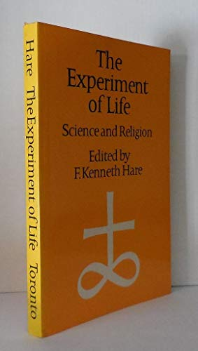 The Experiment of Life : Science and: Hare, F. Kenneth