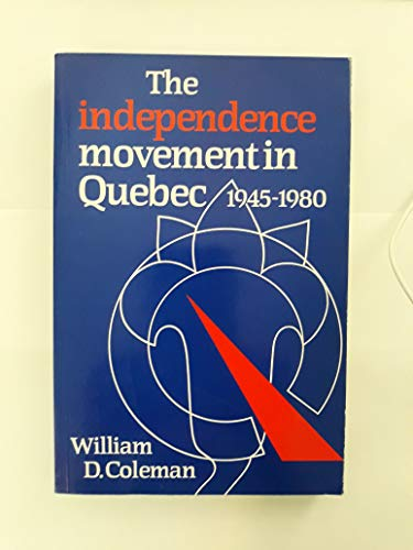 The Independence Movement in Quebec: 1945-1980 (Studies: William D. Coleman