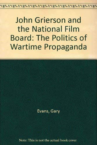 9780802066138: John Grierson and the National Film Board: The Politics of Wartime Propaganda