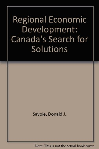 Regional Economic Development: Canada's Search for Solutions: Donald J. Savoie