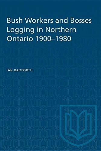 9780802066534: Bushworkers and Bosses: Logging in Northern Ontario 1900-1980 (Social History of Canada)