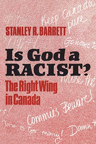 Is God a Racist?: The Right Wing in Canada: Barrett, Stanley R.