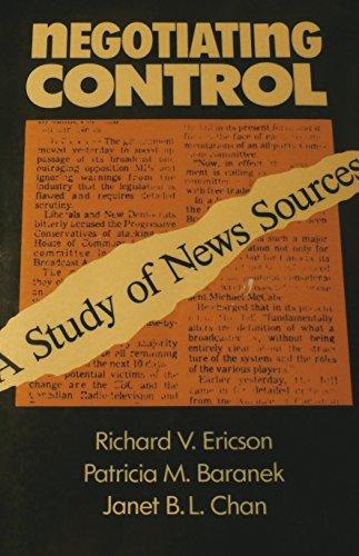 Negotiating Control: A Study of News Sources: Ericson, Richard;Baranek, Patricia M.;Chan, Janet B. ...