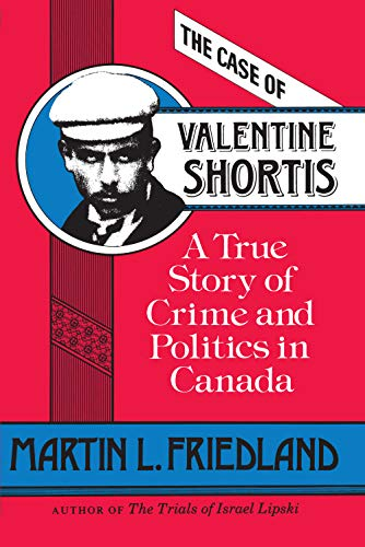 The Case of Valentine Shortis: A True Story of Crime and Politics in Canada: Martin L. Friedland