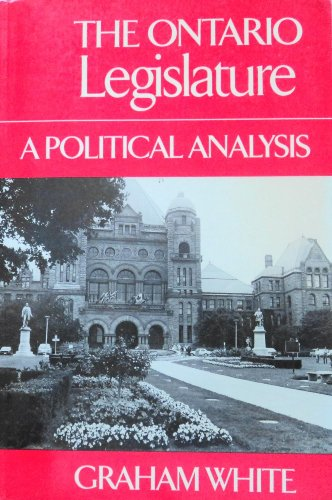 The Ontario Legislature: A Political Analysis (9780802067302) by White, Graham