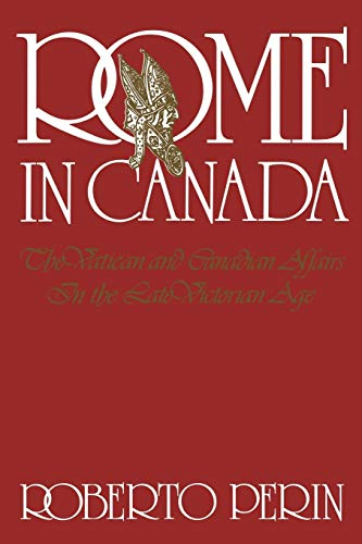 Rome in Canada: The Vatican and Canadian: Roberto Perin
