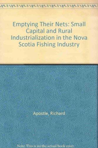 9780802068316: Emptying Their Nets: Small Capital and Rural Industrialization in the Nova Scotia Fishing Industry