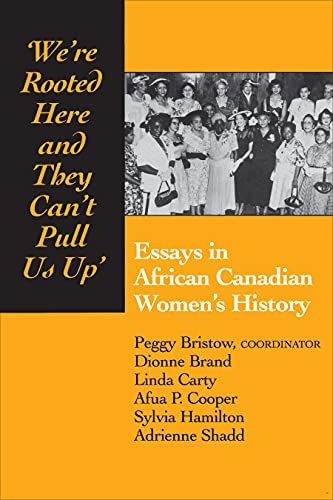 We're Rooted Here and They Can't Pull Us Up: Essays in African Canadian Women's History