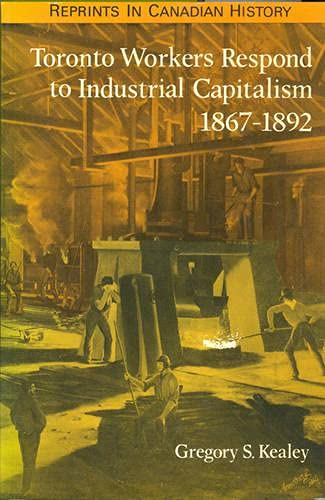 9780802068835: Toronto Workers Respond to Industrial Capitalism, 1867-1892 (Reprints in Canadian History)