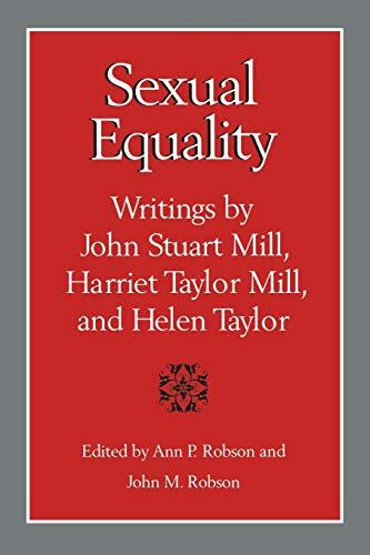 Sexual Equality: Writings by John Stuart Mill, Harriet Taylor Mill & Helen Taylor.: John Robson...