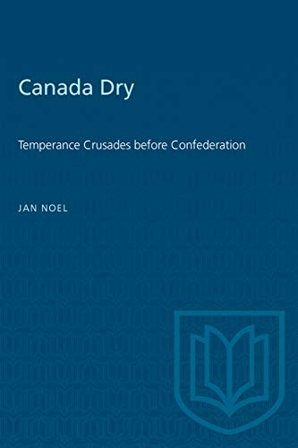 Canada Dry: Temperance Crusades Before Confederation: Noel, Janet