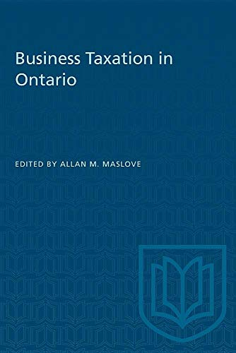 Business Taxation in Ontario (Ontario Fair Tax Commission Research Program): Allan M. Maslove