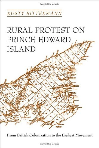 Rural Protest on Prince Edward Island: From British Colonization to the Escheat Movement: Rusty ...