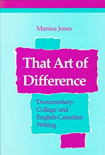 9780802073709: That Art of Difference: 'Documentary-Collage' and English-Canadian Writing (THEORY/CULTURE)