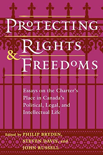 Protecting Rights and Freedoms : Essays on the Charter's Place in Canada's Political, ...