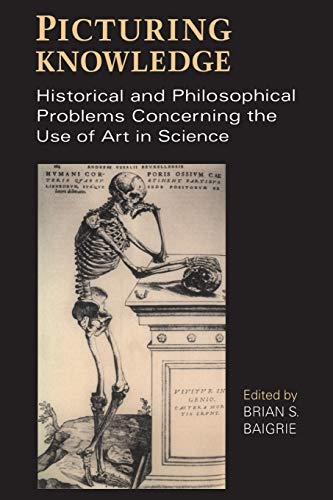 Picturing Knowledge: Historical and Philosophical Problems Concerning the Use of Art in Science (...