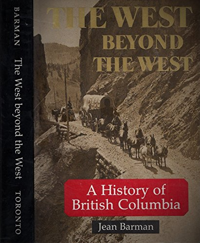 9780802074584: The West Beyond the West: A History of British Columbia