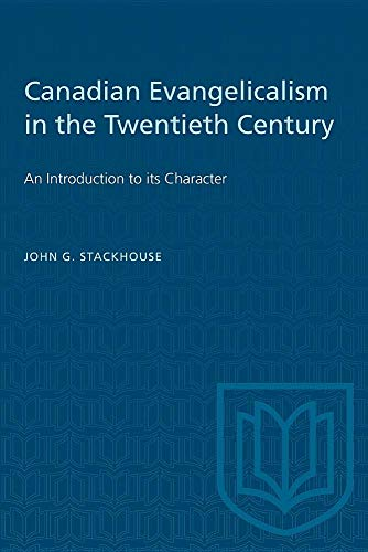 Canadian Evangelicalism in the Twentieth Century: An Introduction to Its Character: Stackhouse, ...
