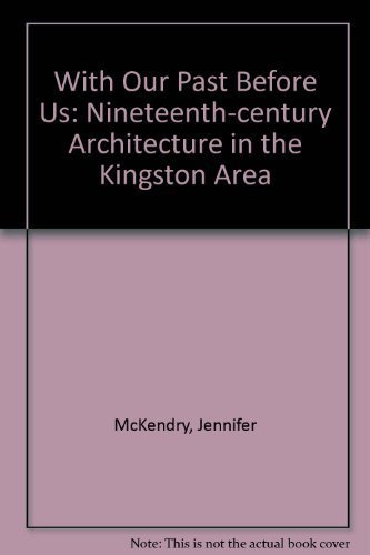 With Our Past Before Us : Nineteenth-Century Architecture in the Kingston Area