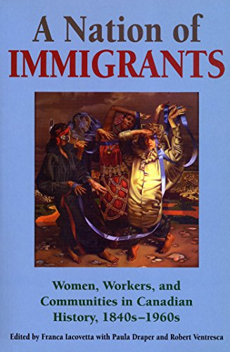 A Nation of Immigrants: Women, Workers, and Communities in Canadian History, 1840s-1960s (Winning...