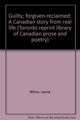 Guilty; forgiven-reclaimed: A Canadian story from real: Lance Bilton