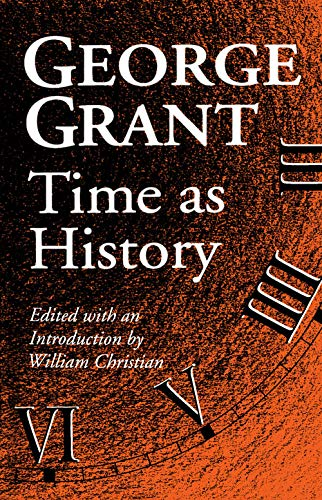 9780802075932: Time As History, George Grant