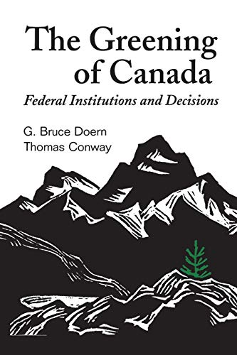 The Greening of Canada: Federal Institutions and Decisions: Doern, G. Bruce;Conway, Thomas