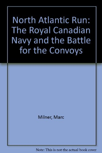 9780802076175: North Atlantic Run: The Royal Canadian Navy and the Battle for the Convoys