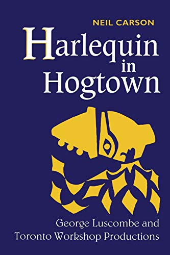 Harlequin in Hogtown: George Luscombe and Toronto: Carson, Neil