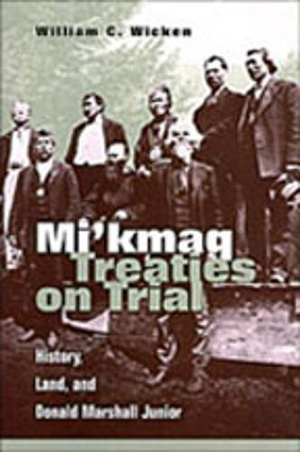 9780802076656: Mi'kmaq Treaties on Trial: History, Land, and Donald Marshall Junior