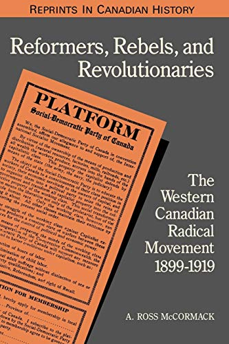 9780802076823: Reformers, Rebels, and Revolutionaries: The Western Canadian Radical Movement 1899-1919 (Reprints in Canadian History)
